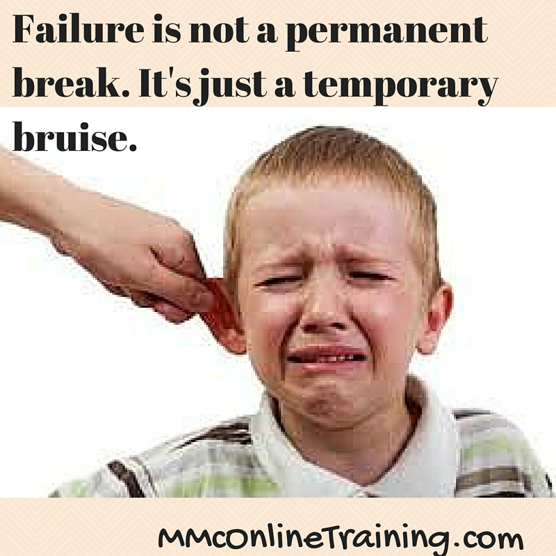 Failure is not a permanent break. It's just a temporary bruise..jpg